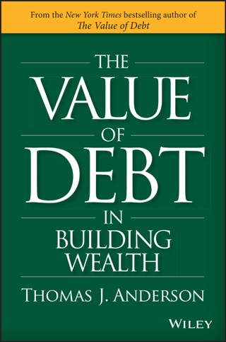 The Value Of Debt In Building Wealth By Thomas J Anderson On