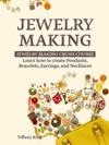 Jewelry Making Learn How To Make Pendants Bracelets Earrings And Necklaces - Jewelry Making Crush Course