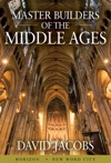 Master Builders Of The Middle Ages