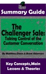 Summary Guide The Challenger Sale Taking Control Of The Customer Conversation BY Matthew Dixon  Brent Asamson  The MW Summary Guide