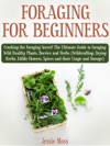 Foraging For Beginners Cracking The Foraging Secret The Ultimate Guide To Foraging Wild Healthy Plants Berries And Herbs Wildcrafting Drying Herbs Edible Flowers Spices And Their Usage