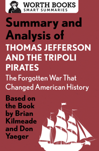 Summary and Analysis of Thomas Jefferson and the Tripoli Pirates: The Forgotten War That Changed American History Book Cover