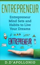 Entrepreneur: Entrepreneur Mind Sets and Habits To Live Your Dreams