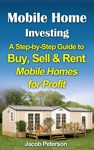 Mobile Home Investing  A Step-by-Step Guide To Buy Sell  Rent Mobile Homes For Profit