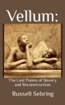 Vellum The Lost Poems Of Slavery And Reconstruction