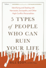 5 Types of People Who Can Ruin Your Life - Bill Eddy