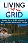 Living Off The Grid How You Can Go Off-Grid In Number Of Ways And Live A Self Sustainable Lifestyle