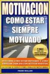 Motivacion - Como Estar Siempre Motivado