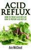 Acid Reflux: How To Treat Acid Reflux: How To Prevent Acid Reflux