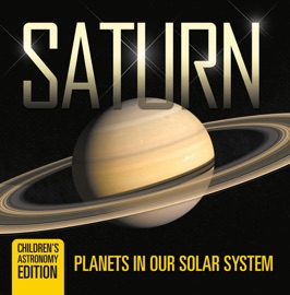 Saturn Planets In Our Solar System Children S Astronomy Edition