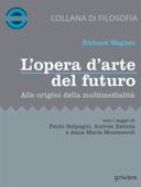 L'opera d'arte del futuro. Alle origini della multimedialità Book Cover