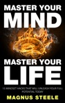 Master Your Mind Master Your Life 15 Mindset Hacks That Will Unleash Your Full Potential Today