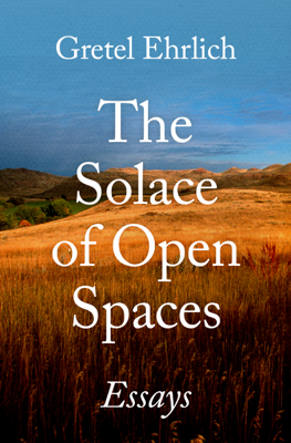The Solace of Open Spaces - Gretel Ehrlich book