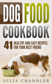 Dog Food Cookbook: 41 Healthy and Easy Recipes for Your Best Friend Book Cover