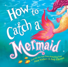 How To Catch A Mermaid