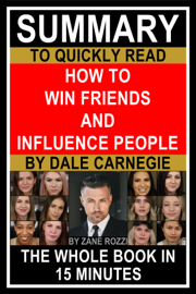 Summary to Quickly Read How to Win Friends & Influence People by Dale Carnegie