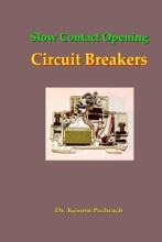 Slow Contact Opening Circuit Breakers