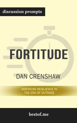 Fortitude: American Resilience in the Era of Outrage by Dan Crenshaw (Discussion Prompts)