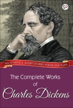 The Complete Works Of Charles Dickens (Illustrated Edition)
