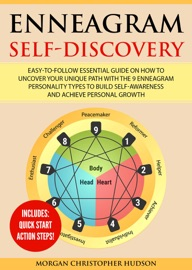 Enneagram Self Discovery Easy To Follow Essential Guide On How To Uncover Your Unique Path With The 9 Enneagram Personality Types To Build Self Awareness And Achieve Personal Growth