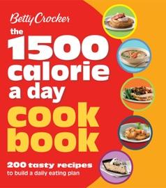 The 1500 Calorie a Day Cookbook - Betty Crocker by  Betty Crocker PDF Download