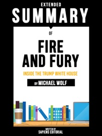 Extended Summary Of Fire And Fury Inside The Trump White House By Michael Wolff