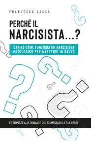 Perché il narcisista…? Capire come funziona un narcisista patologico per mettersi in salvo Book Cover