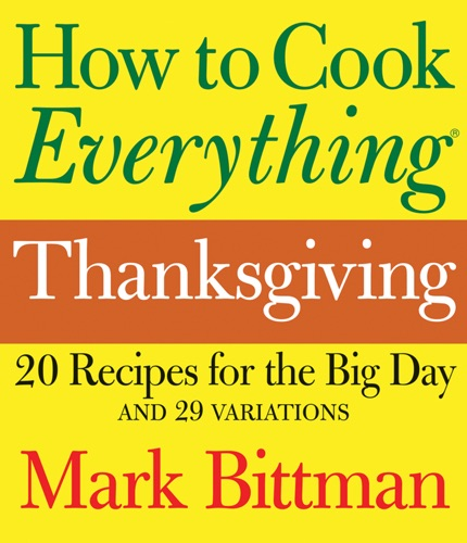 Mark Bittman - How to Cook Everything: Thanksgiving
