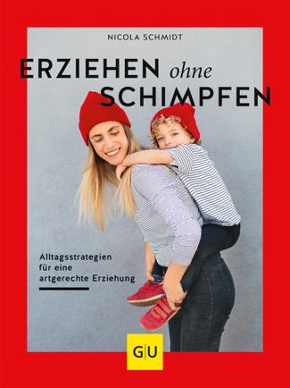Erziehen ohne Schimpfen - Nicola Schmidt