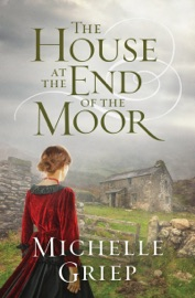 The House at the End of the Moor - Michelle Griep by  Michelle Griep PDF Download