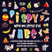 I Spy With My Little Eye - ABC  A Superfun Search and Find Game for Kids 2-4!  Cute Colorful Alphabet A-Z Guessing Game for Little Kids
