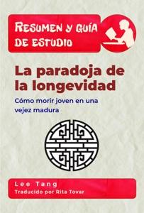 Resumen Y Guía De Estudio - La Paradoja De La Longevidad