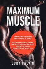 Maximum Muscle: Turn Fats Into Exponential Muscle Growth in 10 Days
