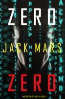 Zero Zero (An Agent Zero Spy Thriller—Book #11)