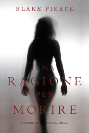 Una Ragione per Morire (Un Mistero di Avery Black—Libro 6)