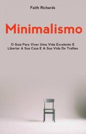 Download Minimalismo: O Guia Para Viver Uma Vida Excelente E Libertar A Sua Casa E A Sua Vida De Tralhas
