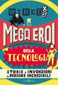 WIRED XS - Mega eroi della tecnologia