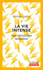 La vie intense. Une obsession moderne