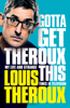 Louis Theroux - Gotta Get Theroux This artwork