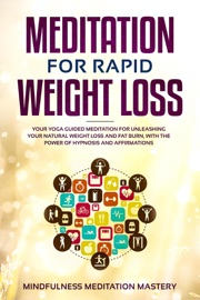 Meditation For Rapid Weight Loss Your Yoga Guided Meditation For Unleashing Your Natural Weight Loss And Fat Burn With The Power Of Hypnosis And Affirmations