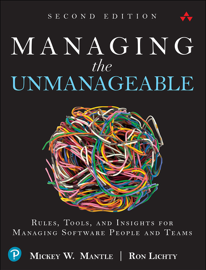 Managing the Unmanageable: Rules, Tools, and Insights for Managing Software People and Teams, 2/e