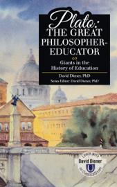 Plato: The Great Philosopher-Educator