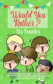 Download Would You Rather: The Family Friendly Book of Stupidly Silly, Challenging and Absolutely Hilarious Questions for Kids, Teens and Adults (Family Game Book Gift Ideas)