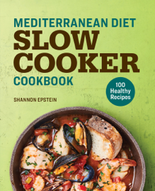 Mediterranean Diet Slow Cooker Cookbook: 100 Healthy Recipes