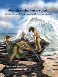 Tamehameha Uncensored Conflicting and Controversial History of Hawaii