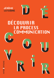 Découvrir la Process Communication - 3e éd.