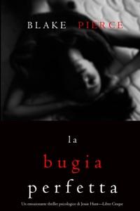 La bugia perfetta (Un emozionante thriller psicologico di Jessie Hunt—Libro Cinque) Book Cover