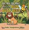 Oh, My, Oh Me! Where Is My Buzz, Buzz, Bee?