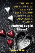The Main Difficulties in a New Relationship Between a Man and a Woman: How to Avoid Them?
