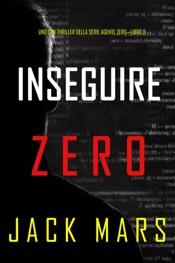 Inseguire Zero (Uno spy thriller della serie Agente Zero—Libro #9)